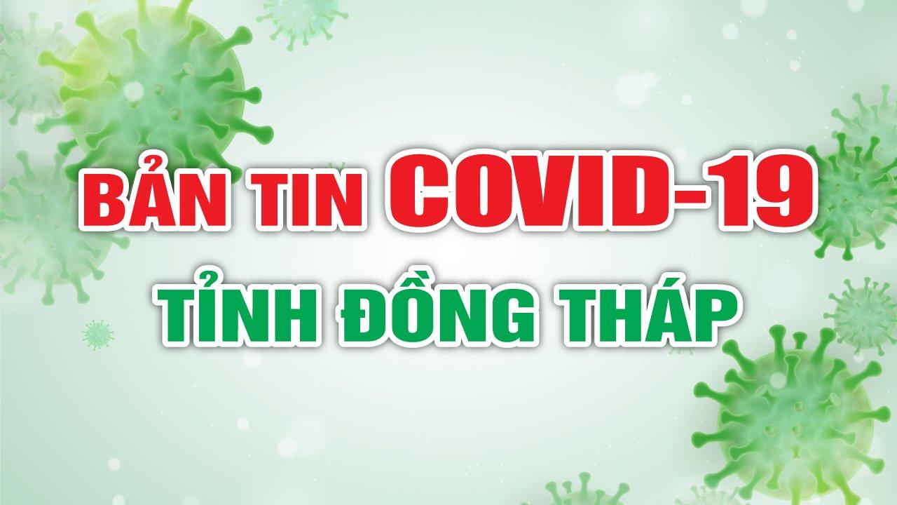 Bản tin Covid-19 tỉnh Đồng Tháp tối 28/7/2021