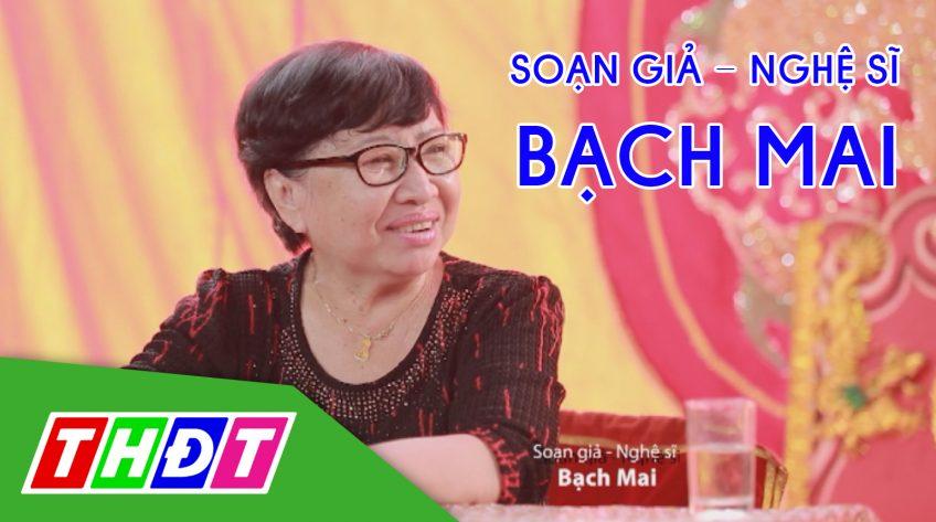 Sân khấu và Cuộc đời: Soạn giả - Nghệ sĩ Bạch Mai