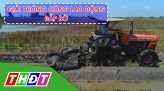 Tiếp sức cùng nông dân - 14/4/2020 - Kỳ 4: Khâu làm đất đầu vụ lúa