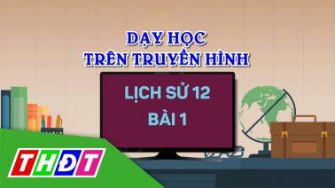 Dạy học trên truyền hình - Lịch sử 12 - Bài 1: Ôn tập lịch sử Việt Nam, từ 1858 - 1918