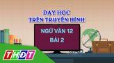 Dạy học trên truyền hình - Địa lý 12 - Bài 2: Thiên nhiên nhiệt đới ẩm gió mùa