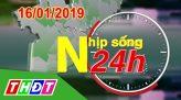 Nhịp sống 24h - Thứ tư, 23/01/2019