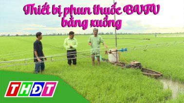 Tiếp sức cùng nông dân - 24/11/2020 - Kỳ 36: Thiết bị phun thuốc BVTV di chuyển bằng xuồng